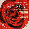 DOBROGOSZ: My Rose - World Premiere Recording - 2CD