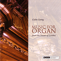 COLM CAREY : Music for Organ from The Tower of London