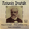 ANTONÍN DVORÁK : Mass in D Major - Three Spiritual Songs - Organ Compositions